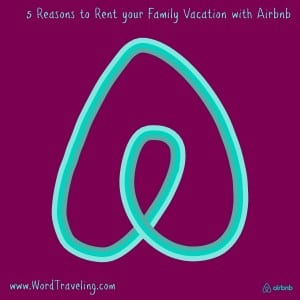 5 Reasons to Rent Your Family Vacation with Airbnb