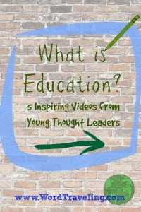 What is Education? 5 Videos from Inspiring Young Thought Leaders