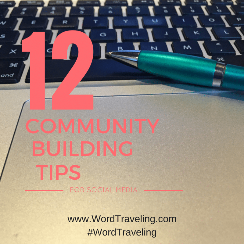 12 tips for building community in social media via WordTraveling.com