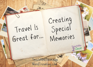 Travel is Great for Creating Special Memories
