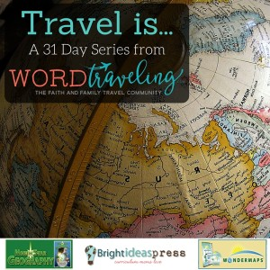 Travel is… A 31 Day Series from Top Family Bloggers