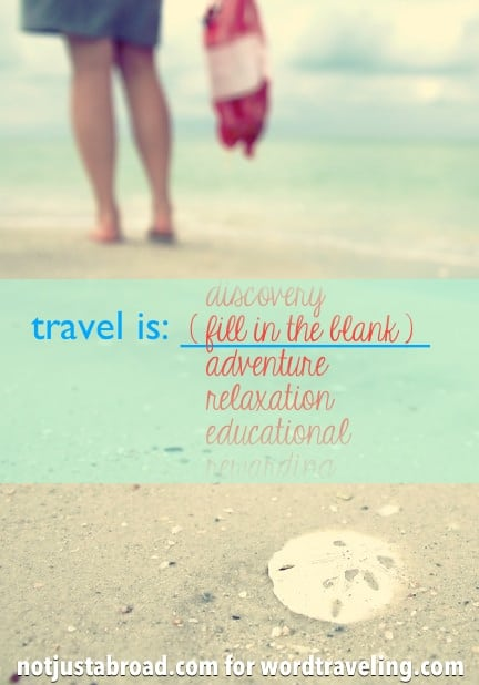 Travel is What Ever You Want it to Be #NTTW via Wordtraveling.com