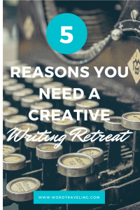 5 reasons you need a creative writing retreat