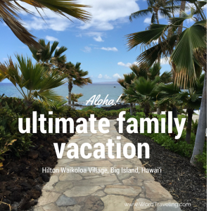 Our Family Adventure at Hilton Waikoloa, Big Island, Hawai'i