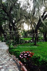 Dreaming of Getting our Family Back into Nature in Ocala/Marion County, Florida