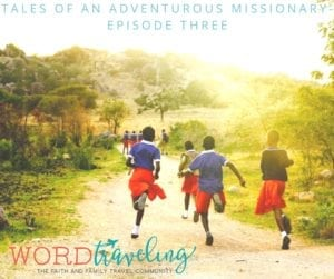Tales of an Adventurous Missionary-Episode Three
