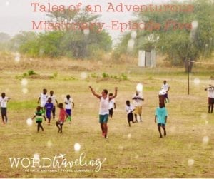 Tales of an Adventurous Missionary-Episode Five