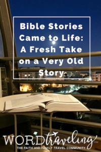 Bible Stories Came to Life in Israel: A Fresh Take on a Very Old Story